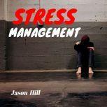 Stress Management, Jason Hill