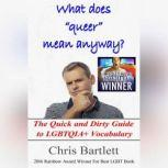 What Does Queer Mean Anyway? The Quick and Dirty Guide to LGBTQIA+ Vocabulary, Chris Bartlett