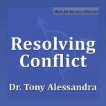 Resolving Conflict, Dr. Tony Alessandra