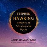 Stephen Hawking A Memoir of Friendship and Physics, Leonard Mlodinow
