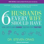 The 6 Husbands Every Wife Should Have How Couples Who Change Together Stay Together, Dr. Steven Craig