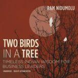 Two Birds in a Tree Timeless Indian Wisdom for Business Leaders, Ram Nidumolu