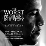 The Worst President in History The Legacy of Barack Obama, Matt Margolis
