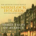 Sherlock Holmes: Three Tales of Avarice, Sir Arthur Conan Doyle