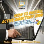 How To Install Active Directory 2008 Your Step By Step Guide To Installing Active Directory 2008, HowExpert