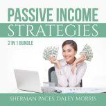 Passive Income Strategies Bundle: 2 in 1 Bundle, Passive Income Freedom and Make Money While Sleeping, Sherman Paces and Daley Morris