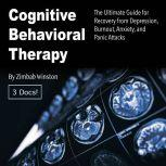 Cognitive Behavioral Therapy The Ultimate Guide for Recovery from Depression, Burnout, Anxiety, and Panic Attacks, Zimbab Winston