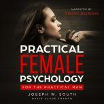 Practical Female Psychology For the Practical Man, Joseph W. South