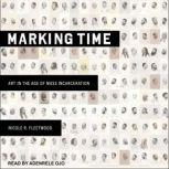 Marking Time Art in the Age of Mass Incarceration, Nicole R. Fleetwood