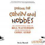 Looking for Calvin and Hobbes The Unconventional Story of Bill Watterson and his Revolutionary Comic Strip, Nevin Martell