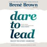 Dare to Lead Brave Work. Tough Conversations. Whole Hearts., Brene Brown