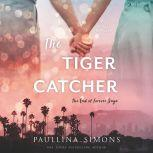 The Tiger Catcher The End of Forever Saga, Paullina Simons