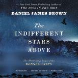 The Indifferent Stars Above The Harrowing Saga of the Donner Party, Daniel James Brown