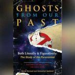 Ghosts from Our Past Both Literally and Figuratively: The Study of the Paranormal, Erin Gilbert