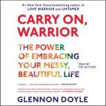 Carry On, Warrior Thoughts on Life Unarmed, Glennon Doyle Melton