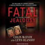 Fatal Jealousy The True Story of a Doomed Romance, a Singular Obsession, and a Quadruple Murder, Colin McEvoy