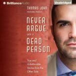 Never Argue with a Dead Person True and Unbelievable Stories from the Other Side, Thomas John