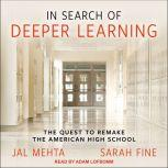 In Search of Deeper Learning The Quest to Remake the American High School, Sarah Fine