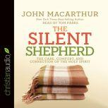The Silent Shepherd The Care, Comfort, and Correction of the Holy Spirit, John MacArthur