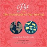 Pax and the Crossroads of Our Survival Volume 4 of Do Unto Earth, Penelope Jean Hayes