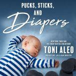 Pucks, Sticks, and Diapers, Toni Aleo