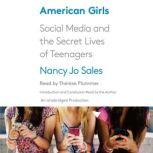 American Girls Social Media and the Secret Lives of Teenagers, Nancy Jo Sales