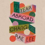 My Year Abroad A Novel, Chang-rae Lee