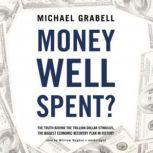 Money Well Spent? The Truth behind the TrillionDollar Stimulus, the Biggest Economic Recovery Plan in History, Michael Grabell