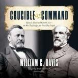 Crucible of Command Ulysses S. Grant and Robert E. Leethe War They Fought, the Peace They Forged, William C. Davis