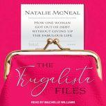 The Frugalista Files How One Woman Got Out of Debt Without Giving Up the Fabulous Life, Natalie McNeal