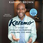 Karamo My Story of Embracing Purpose, Healing, and Hope, Karamo Brown