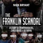 The Franklin Scandal: A Story of Powerbrokers, Child Abuse & Betrayal, Nick Bryant