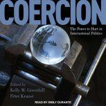 Coercion The Power to Hurt in International Politics, Kelly M. Greenhill