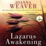 Lazarus Awakening Finding Your Place in the Heart of God, Joanna Weaver