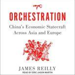 Orchestration China's Economic Statecraft Across Asia and Europe, James Reilly