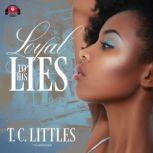 Loyal to His Lies, T. C. Littles