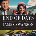 End of Days The Assassination of John F. Kennedy, James L. Swanson