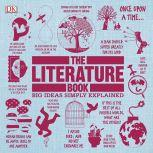 The Literature Book Big Ideas Simply Explained, DK