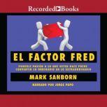 factor Fred, El Ponerle pasion a lo que usted hace puede convertir lo ordinario en lo extraordin, Mark Sanborn