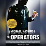 The Operators The Wild and Terrifying Inside Story of America's War in Afghanistan, Michael Hastings
