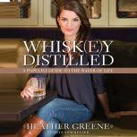 Whiskey Distilled A Populist Guide to the Water of Life, Heather Greene