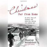 A Christmas Far from Home An Epic Tale of Courage and Survival during the Korean War, Stanley Weintraub