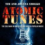 Atomic Tunes The Cold War in American and British Popular Music, Joanna Smolko