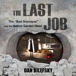 "The Last Job ""The Bad Grandpas"" and the Hatton Garden Heist, Dan Bilefsky"