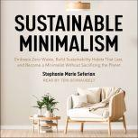 Sustainable Minimalism Embrace Zero Waste, Build Sustainability Habits That Last, and Become a Minimalist without Sacrificing the Planet, Stephanie Marie Seferian