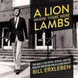 A Lion Where There Were Lambs The Quest For Truth, Justice, And The Rule Of Law In The Pacific Northwest, Bill Erxleben
