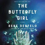 The Butterfly Girl A Novel, Rene Denfeld