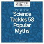 Fact or Fiction Science Tackles 58 Popular Myths, Scientific American