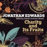 Charity and Its Fruits Christian Love as Manifested in the Heart and Life, Jonathan Edwards