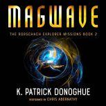Magwave (The Rorschach Explorer Missions Book 2), K. Patrick Donoghue